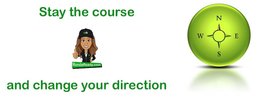 Stay the course and change your direction