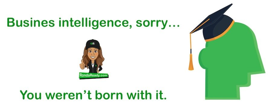Business intelligence - you weren't born with it