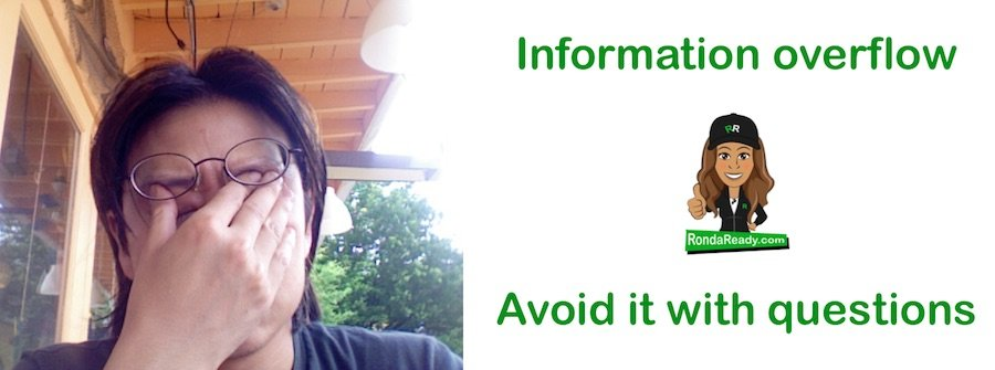 Avoid information overflow by asking questions