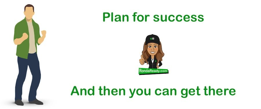 Plan for success and then you can get there