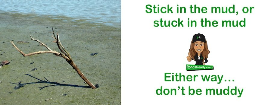 Don't be a stick in the mud or stuck in the mud.