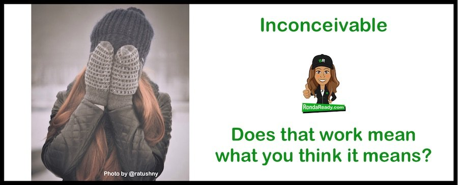 Inconceivable - does that word mean what you think it means?