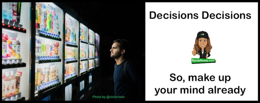 Decisions decisions - so make up your mind already