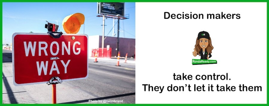 Decision makers take control. They don't let it take them.