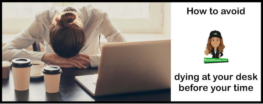 How to avoid dying at your desk before your time.