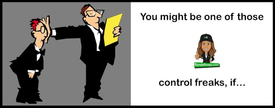 You might be one of those control freaks, if...