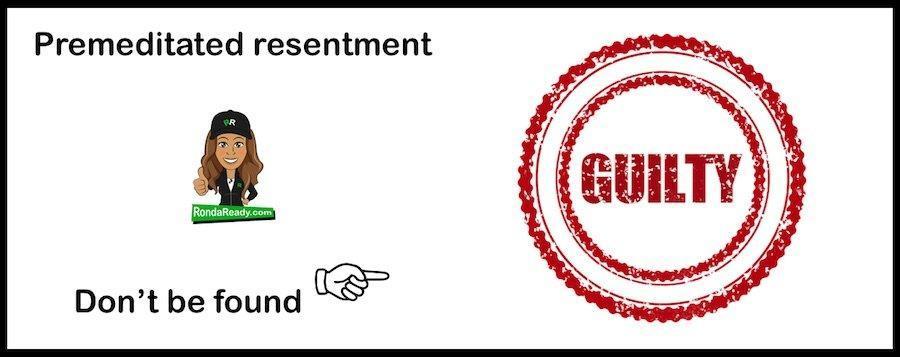 Premeditated resentment