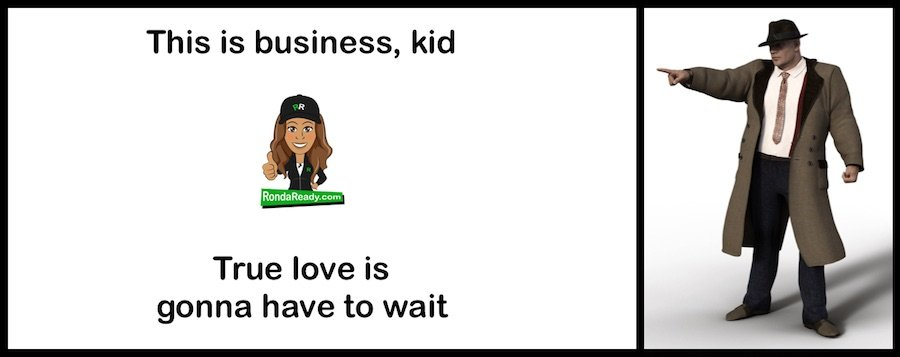 This is business, kid. True love is gonna have to wait.