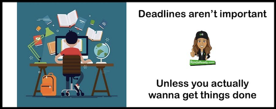 Deadlines aren't important...unless you actually wanna get things done