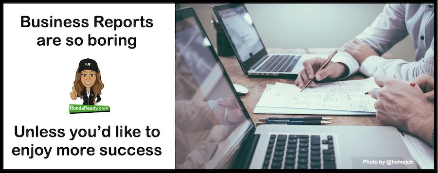 Business reports are so boring. Unless you'd like more success.