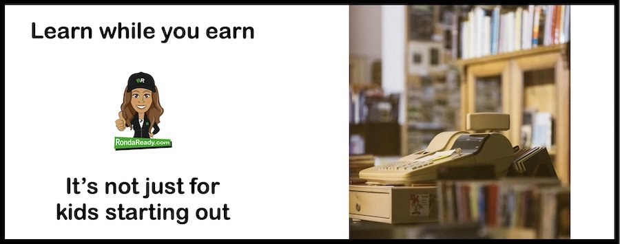 Learn while you earn is a great benefit of business