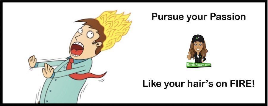 Pursue your passion like your hair's on fire