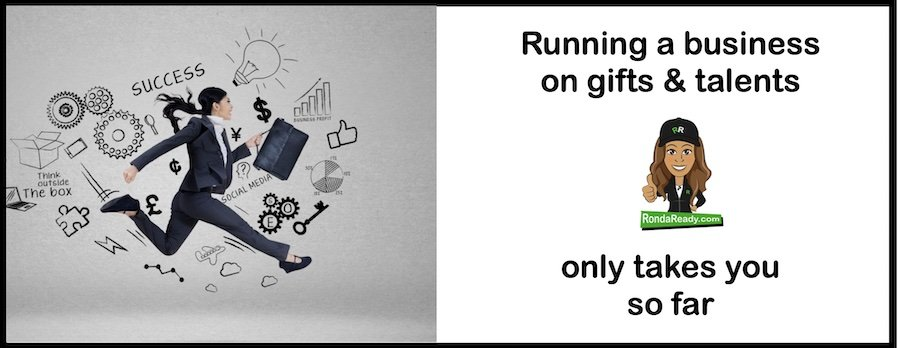 Running a business on gifts and talents only gets you so far.