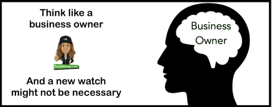 Think like a business owner, and a new watch might not be necessary.