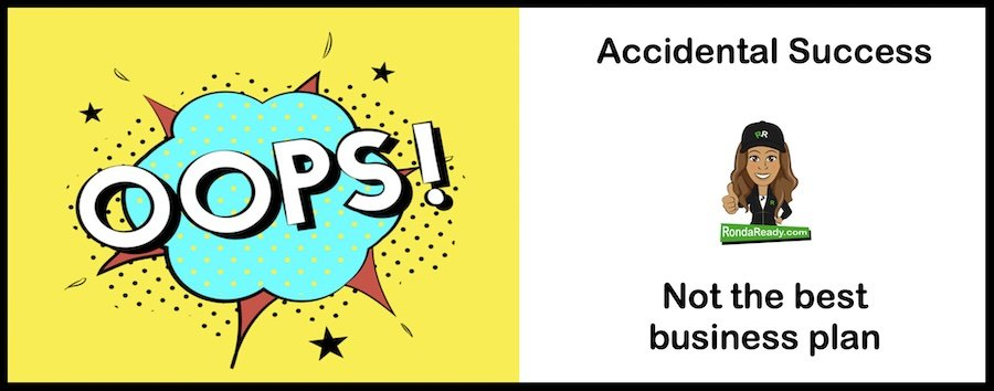 Accidental success is not the best business plan.