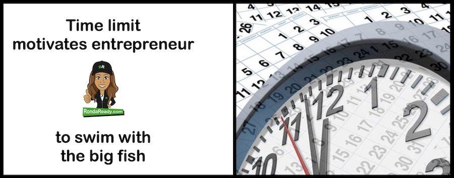 Time limit motivates entrepreneur to swim with the big fish.