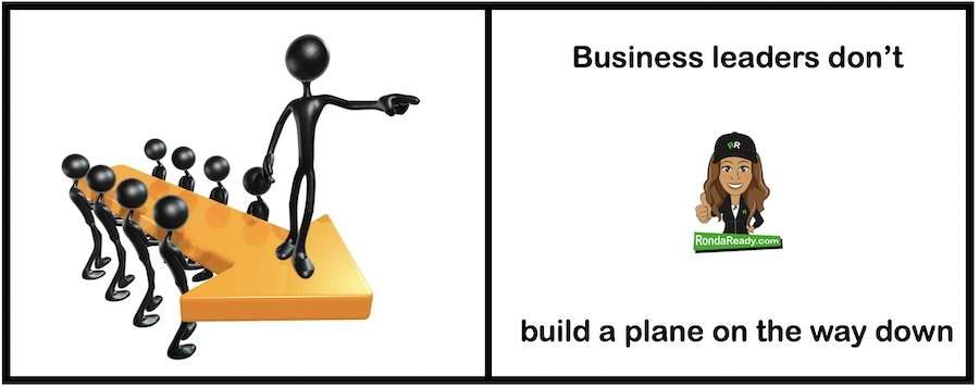 Successful business leaders don't build a plane on the way down