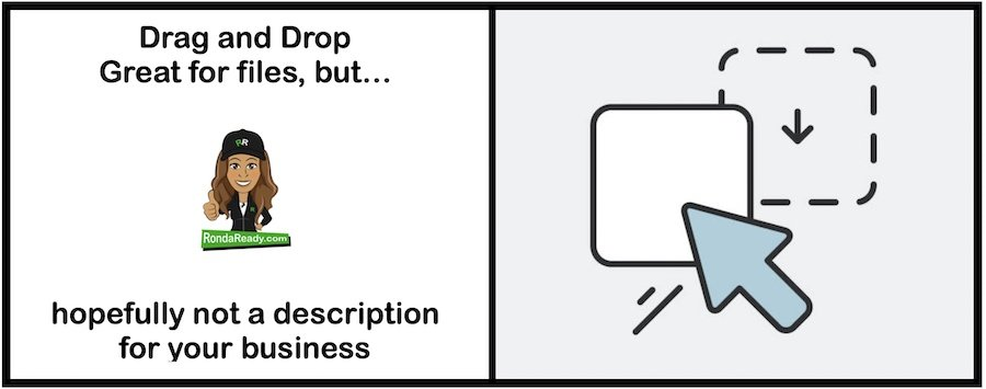 Drag and drop shouldn't be a description for your business